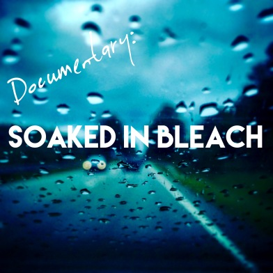 Soaked In Bleach - this documentary will leave you speachless